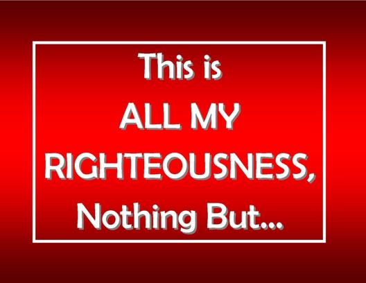 All My Righteousness Seek and Save the Lost